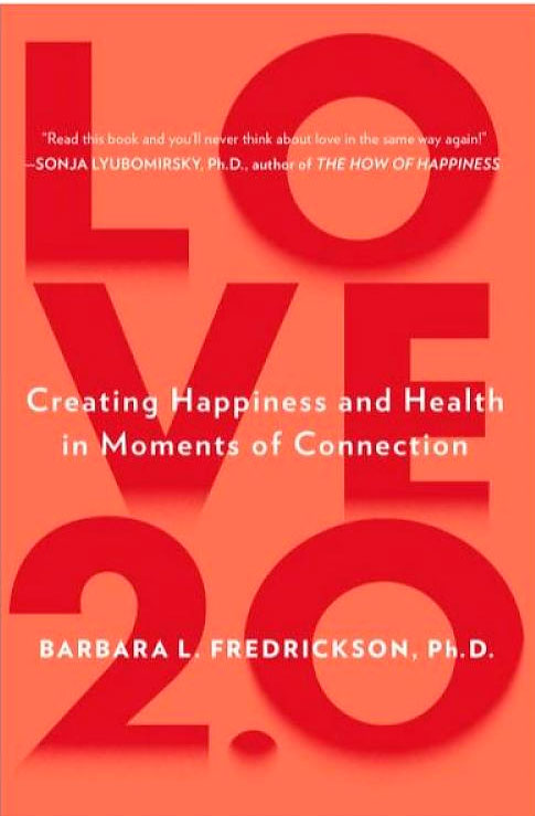 Love 2.0: Creating Happiness and Health in Moments of Connection by Barbara L. Fredrickson