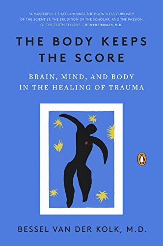 The Body Keeps the Score Brain, Mind, and Body in the Healing of Trauma by Bessel Van Der Kolk