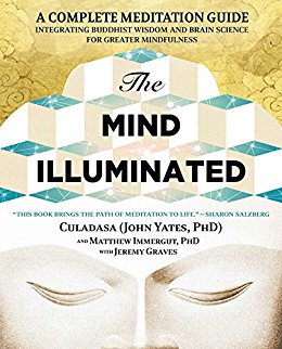 The Mind Illuminated A Complete Guide Integrating Buddhist Wisdom and Brain Science for Greater Mindfulness by John Yates (Culadasa), Matthew Immergut, & Jeremy Graves