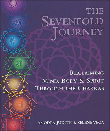 The Sevenfold Journey: Reclaiming Mind, Body, and Spirit Through the Chakras by Anodea Judith & Selene Vega