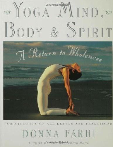 Yoga Mind, Body, & Spirit: A Return to Wholeness by Donna Farhi