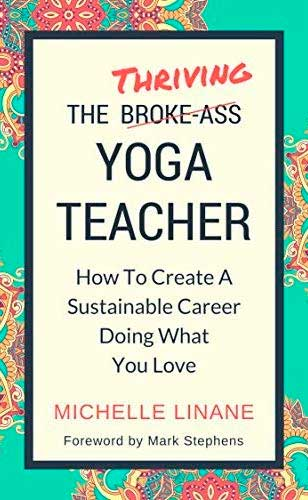 The Thriving Yoga Teacher: How to Create A Sustainable Career Doing What You Love by Michelle Linane