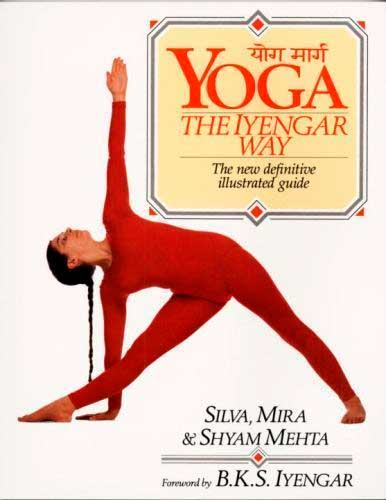 Yoga the Iyengar Way by Silva, Mira, and Shyam Mehta